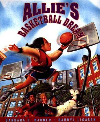 Allie's Basketball Dream By Barber, Barbara E./ Ligasan, Darryl (ILT)